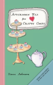Afternoon Tea for Crafty Cooks ebook by Diane Ashmore