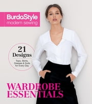 BurdaStyle Modern Sewing - Wardrobe Essentials ebook by BurdaStyle Magazine
