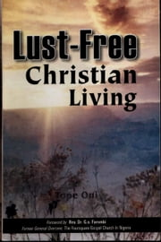 Lust–Free Christian Living ebook by Dr. Tope Oni