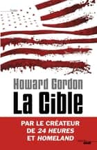 La Cible ebook by Howard GORDON, Antoine BOURGUILLEAU