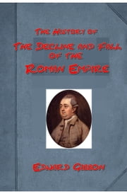 The History of The Decline and Fall of the Roman Empire, Vol 1 ebook by Edward Gibbon