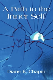 A Path to the Inner Self ebook by Diane K. Chapin
