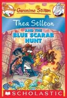 Thea Stilton #11: Thea Stilton and the Blue Scarab Hunt ebook by