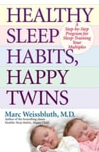 Healthy Sleep Habits, Happy Twins ebook by Marc Weissbluth, M.D.