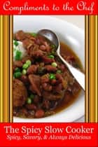 The Spicy Slow Cooker: Spicy, Savory, & Always Delicious ebook by