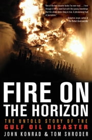 Fire on the Horizon - The Untold Story of the Gulf Oil Disaster ebook by Tom Shroder,John Konrad