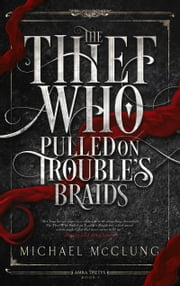 Thief Who Pulled on Trouble's Braids ebook by Michael McClung