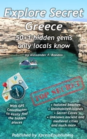 Explore Secret Greece: 50+1 Hidden Gems Only Locals Know ebook by Alexander F. Rondos
