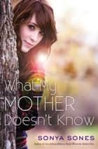 What My Mother Doesn't Know ebook by Sonya Sones