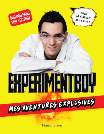 ExperimentBoy. Mes aventures explosives ebook by Baptiste Mortier-Dumont