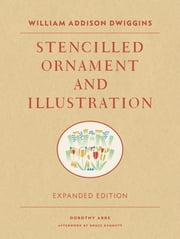 William Addison Dwiggins: Stencilled Ornament and Illustration ebook by Dorothy Abbe,Bruce Kennett,Kit Hinrichs