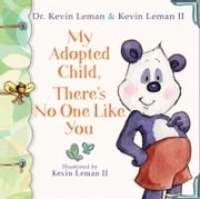 My Adopted Child, There's No One Like You ebook by Dr. Kevin Leman,Kevin II Leman,Kevin Leman