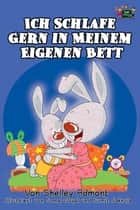 Ich Schlafe Gern in Meinem Eigenen Bett (German Language Children's Book) - German Bedtime Collection ebook by Shelley Admont, S.A. Publishing