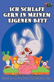 Ich Schlafe Gern in Meinem Eigenen Bett: I Love to Sleep in My Own Bed (German Edition) - German Bedtime Collection ebook by Shelley Admont, S.A. Publishing
