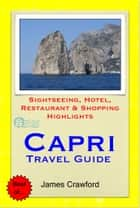Capri, Italy Travel Guide - Sightseeing, Hotel, Restaurant & Shopping Highlights (Illustrated) ebook by James Crawford