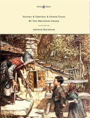 Hansel & Grethel - & Other Tales by the Brothers Grimm - Illustrated by Arthur Rackham ebook by Jakob Grimm, Arthur Rackham