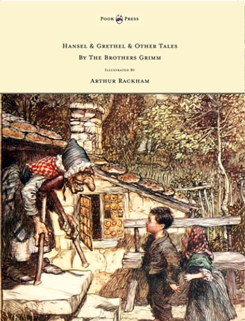 Hansel & Grethel & Other Tales By The Brothers Grimm - Illustrated by Arthur Rackham ebook by Jakob Grimm
