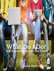 What Do I Do? About My Self Esteem for Teens ebook by Kisha Monique Morris