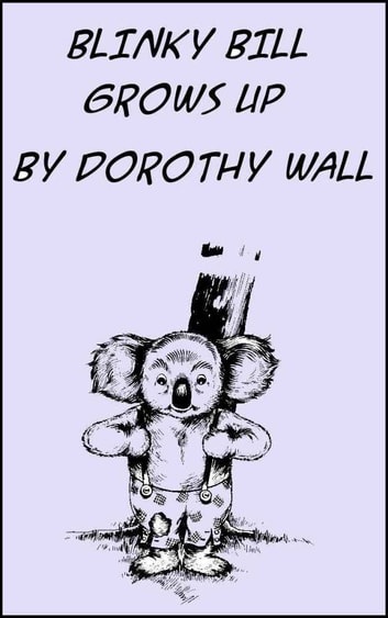 Blinky Bill Grows Up ebook by Dorothy Wall