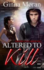 Altered to Kill (Finding Nate Book 1) ebook by Ginna Moran