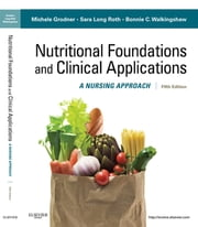 Nutritional Foundations and Clinical Applications - A Nursing Approach ebook by Michele Grodner,Sara Long Roth,Bonnie C. Walkingshaw