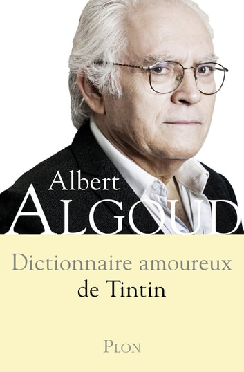 Dictionnaire amoureux de Tintin ebook by Albert ALGOUD