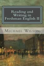 Reading and Writing in Freshman English II ebook by Michael Wilson
