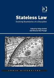 Stateless Law - Evolving Boundaries of a Discipline ebook by Professor Helge Dedek,Professor Shauna Van Praagh,Dr Seán Patrick Donlan,Julian Sidoli del Ceno