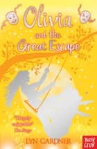 Olivia and the Great Escape ebook by Lyn Gardner