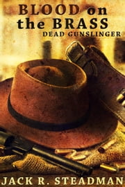 Blood on the Brass (Western Fantasy) - Dead Gunslinger, #1 ebook by Jack R. Stedman