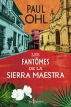 Les Fantômes de la Sierra Maestra ebook by Paul Ohl