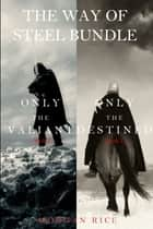 The Way of Steel Bundle: Only the Valiant (#2) and Only the Destined (#3) ebook by