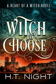 Witch to Choose (Heart of a Witch #1) ebook by H.T. Night