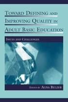 Toward Defining and Improving Quality in Adult Basic Education ebook by Alisa Belzer