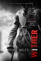 Wither ebook by Amy Miles