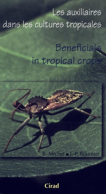 Les auxiliaires dans les cultures tropicales / Beneficials in Tropical Crops ebook by Bruno Michel,Jean-Paul Bournier