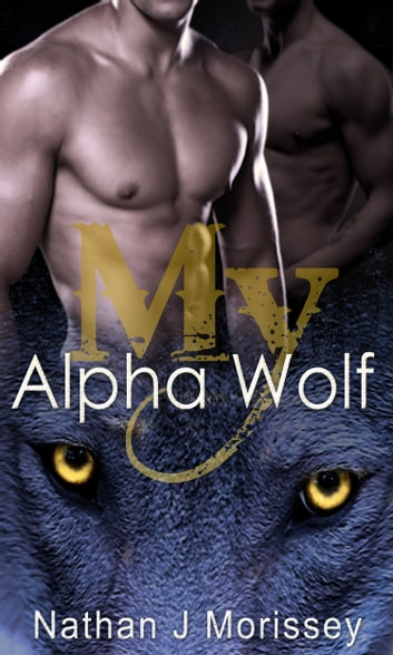 My Alpha Wolf, Volume 1 ebook by Nathan J Morissey