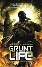 Grunt Life ebook by Weston Ochse