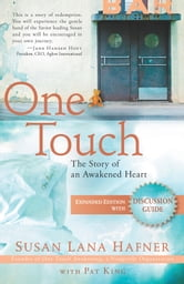 One Touch (Expanded Edition with Discussion Guide) - The Story of an Awakened Heart ebook by Susan Lana Hafner