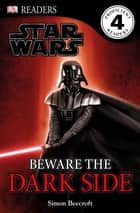 Star Wars Beware the Dark Side ebook by Simon Beecroft, DK