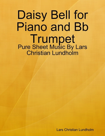 Daisy Bell for Piano and Bb Trumpet - Pure Sheet Music By Lars Christian Lundholm ebook by Lars Christian Lundholm