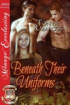 Beneath Their Uniforms ebook by Tonya Ramagos