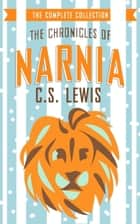 The Chronicles of Narnia - The Complete Collection ebook by C. S. Lewis