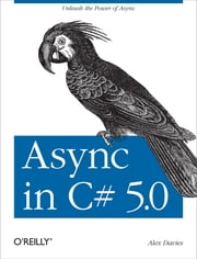 Async in C# 5.0 ebook by Alex Davies