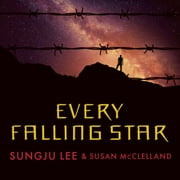 Every Falling Star - The True Story of How I Survived and Escaped North Korea audiobook by Susan McClelland, Sungju Lee