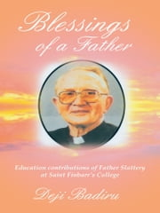 Blessings of a Father - Education contributions of Father Slattery at Saint Finbarr's College ebook by Deji Badiru
