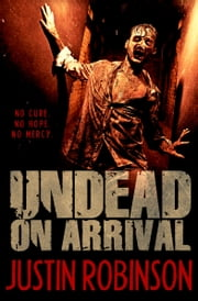 Undead On Arrival ebook by Justin Robinson