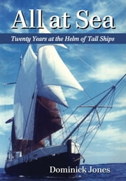 All at Sea - Twenty Years at the Helm of Tall Ships ebook by Dominick Jones
