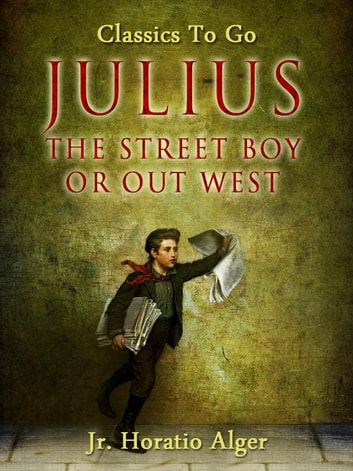 Julius the Street Boy ebook by Jr. Horatio Alger