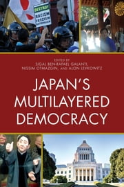 Japan's Multilayered Democracy ebook by Sigal Ben-Rafael Galanti,Nissim Otmazgin,Alon Levkowitz,Lionel Babicz,Wered Ben-Sade,Michal Daliot-Bul,Eyal Ben-Ari,Ofer Feldman,Sigal Ben-Rafael Galanti,Ayala Klemperer-Markman,Alon Levkowitz,Nissim Otmazgin,Kurt Radtke,Ben-Ami Shillony,J. A. A. Stockwin,Kiichi Tachibana